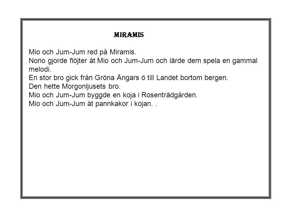 MIRAMIS Mio och Jum-Jum red på Miramis. Nono gjorde flöjter åt Mio och Jum-Jum och lärde dem spela en gammal melodi. En stor bro gick från Gröna Ängar