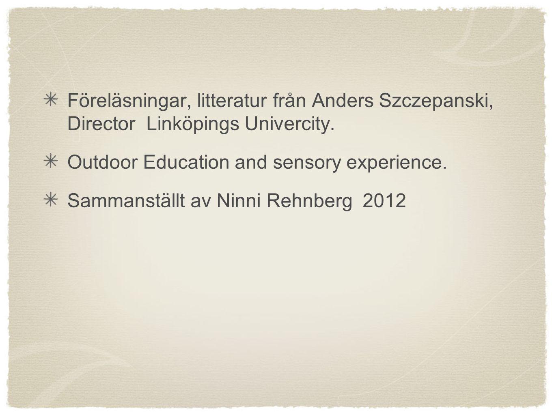 Föreläsningar, litteratur från Anders Szczepanski, Director Linköpings Univercity. Outdoor Education and sensory experience. Sammanställt av Ninni Reh