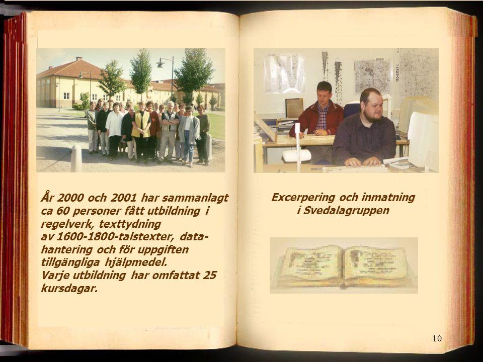 10 Å r 2000 och 2001 har sammanlagt ca 60 personer fått utbildning i regelverk, texttydning av 1600-1800-talstexter, data- hantering och för uppgiften tillgängliga hjälpmedel.