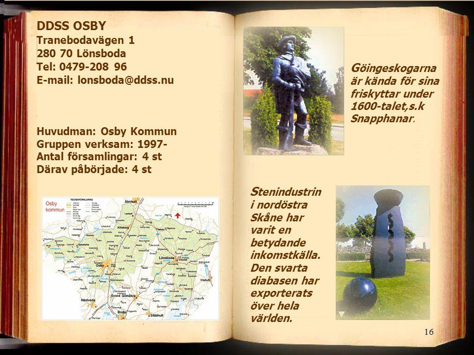 16 DDSS OSBY Tranebodavägen 1 280 70 Lönsboda Tel: 0479-208 96 E-mail: lonsboda@ddss.nu G öingeskogarna är kända för sina friskyttar under 1600-talet,s.k Snapphanar.