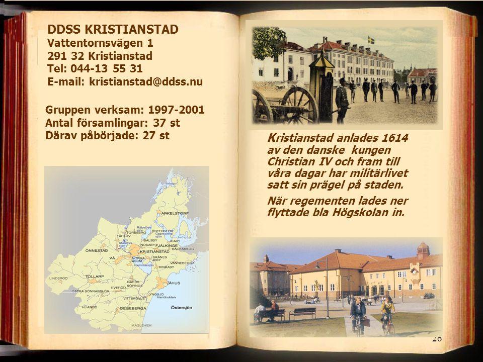 26 DDSS KRISTIANSTAD Vattentornsvägen 1 291 32 Kristianstad Tel: 044-13 55 31 E-mail: kristianstad@ddss.nu K ristianstad anlades 1614 av den danske kungen Christian IV och fram till våra dagar har militärlivet satt sin prägel på staden.
