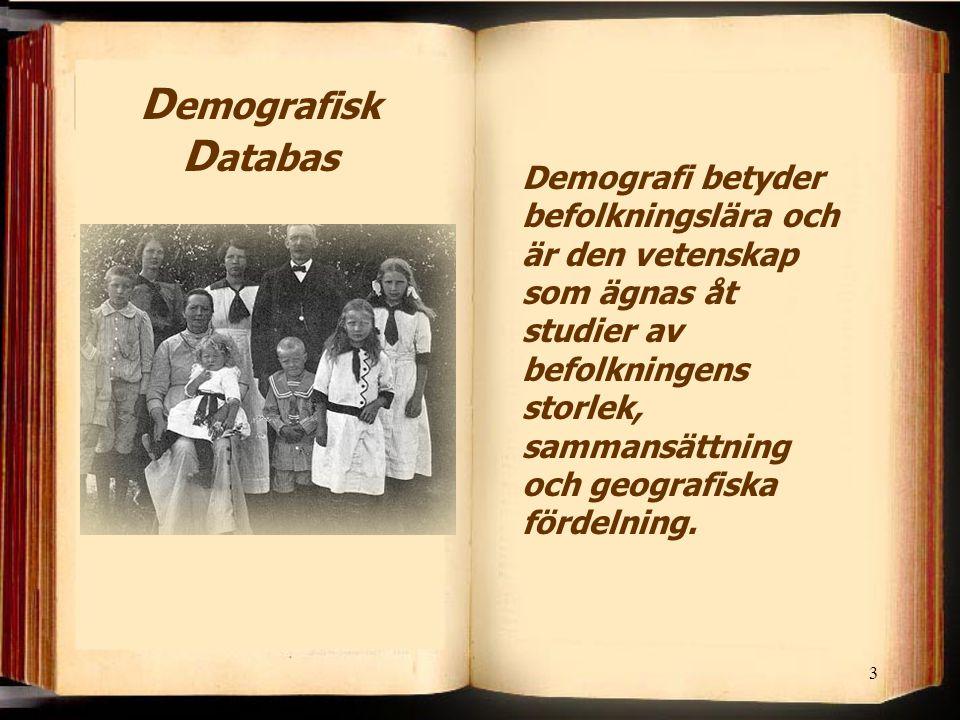 3 D emografisk D atabas Demografi betyder befolkningslära och är den vetenskap som ägnas åt studier av befolkningens storlek, sammansättning och geografiska fördelning.