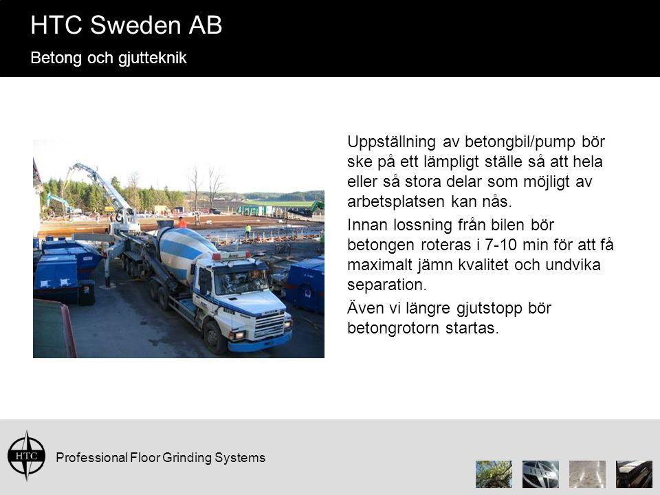 Professional Floor Grinding Systems HTC Sweden AB Betong och gjutteknik Uppställning av betongbil/pump bör ske på ett lämpligt ställe så att hela eller så stora delar som möjligt av arbetsplatsen kan nås.