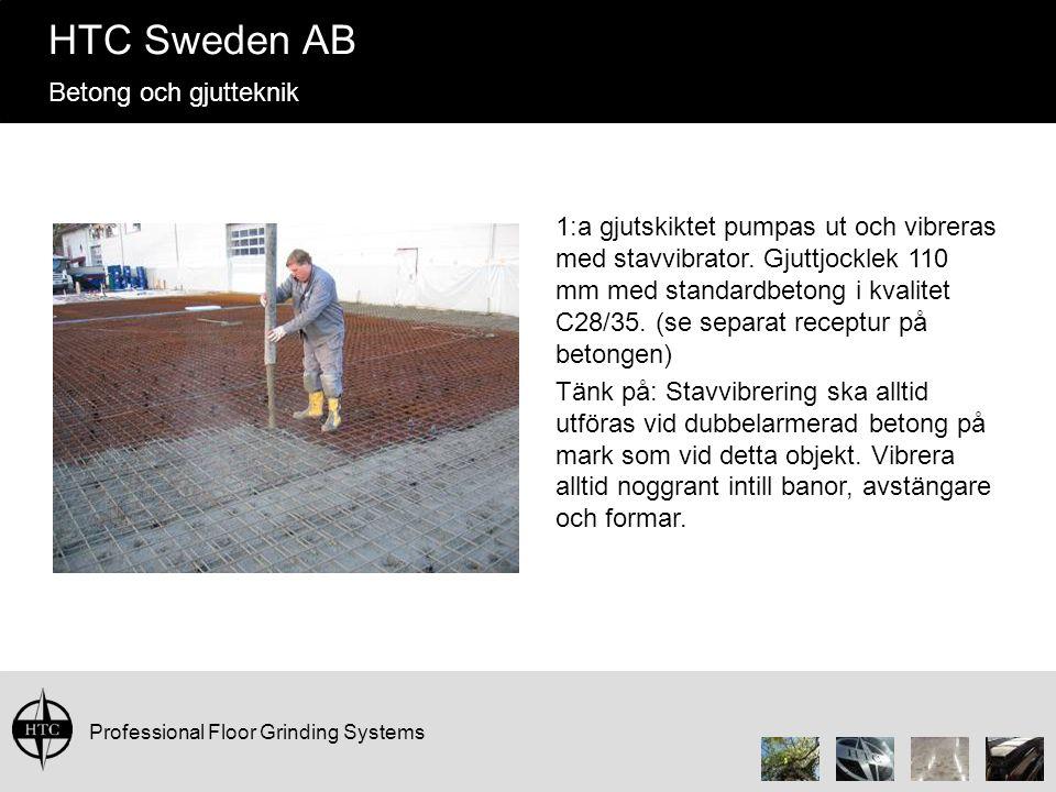 Professional Floor Grinding Systems HTC Sweden AB Betong och gjutteknik 1:a gjutskiktet pumpas ut och vibreras med stavvibrator. Gjuttjocklek 110 mm m
