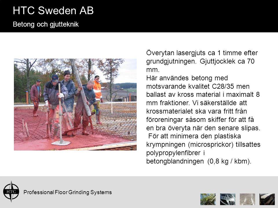 Professional Floor Grinding Systems HTC Sweden AB Betong och gjutteknik Överytan lasergjuts ca 1 timme efter grundgjutningen. Gjuttjocklek ca 70 mm. H