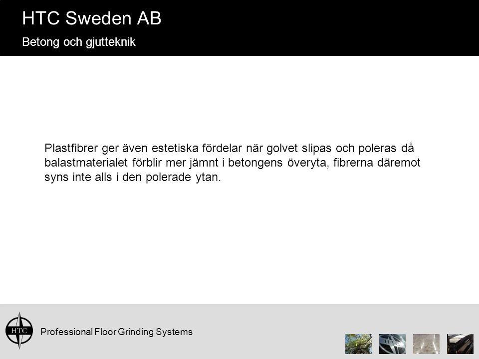 Professional Floor Grinding Systems HTC Sweden AB Betong och gjutteknik Plastfibrer ger även estetiska fördelar när golvet slipas och poleras då balas