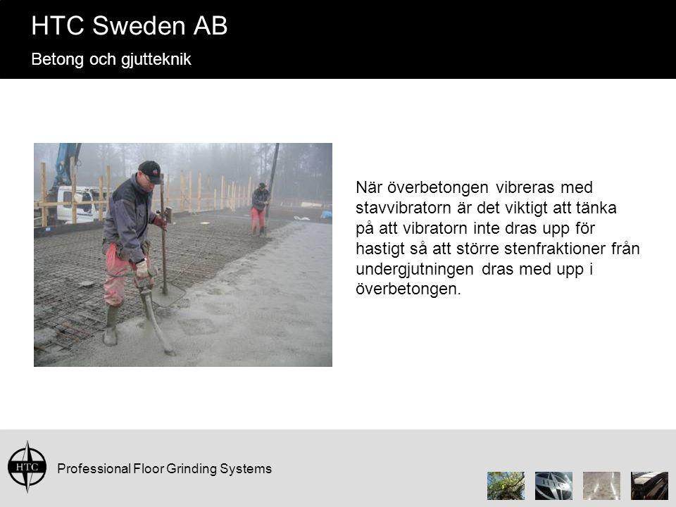 Professional Floor Grinding Systems HTC Sweden AB Betong och gjutteknik När överbetongen vibreras med stavvibratorn är det viktigt att tänka på att vi