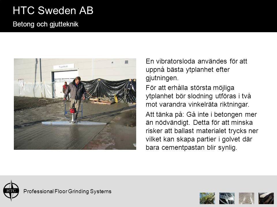 Professional Floor Grinding Systems HTC Sweden AB Betong och gjutteknik En vibratorsloda användes för att uppnå bästa ytplanhet efter gjutningen. För