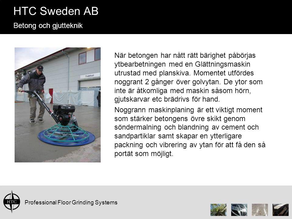Professional Floor Grinding Systems HTC Sweden AB Betong och gjutteknik När betongen har nått rätt bärighet påbörjas ytbearbetningen med en Glättningsmaskin utrustad med planskiva.