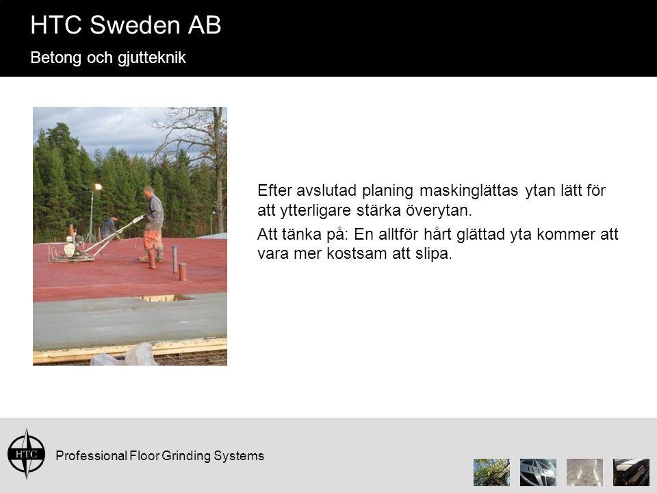 Professional Floor Grinding Systems HTC Sweden AB Betong och gjutteknik Efter avslutad planing maskinglättas ytan lätt för att ytterligare stärka överytan.