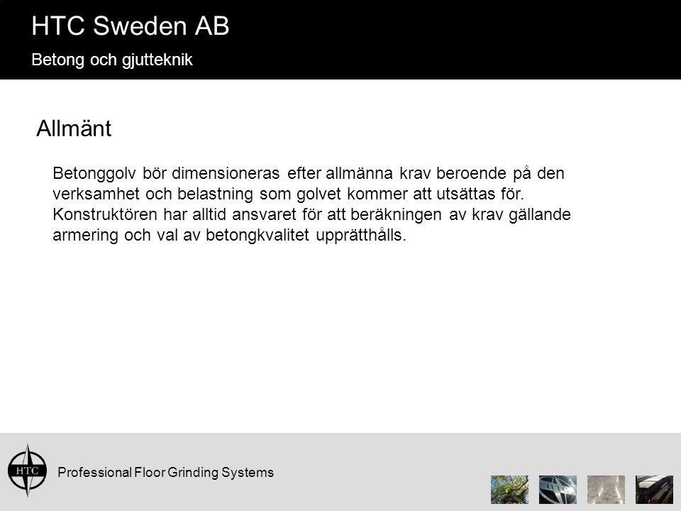 Professional Floor Grinding Systems HTC Sweden AB Betong och gjutteknik Allmänt Betonggolv bör dimensioneras efter allmänna krav beroende på den verksamhet och belastning som golvet kommer att utsättas för.