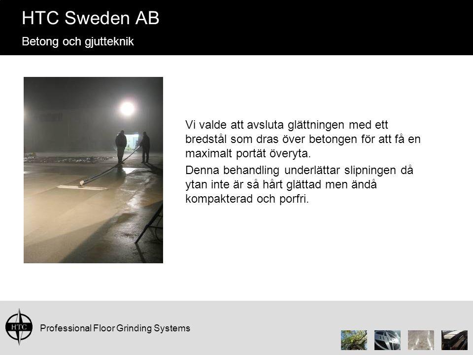 Professional Floor Grinding Systems HTC Sweden AB Betong och gjutteknik Vi valde att avsluta glättningen med ett bredstål som dras över betongen för att få en maximalt portät överyta.