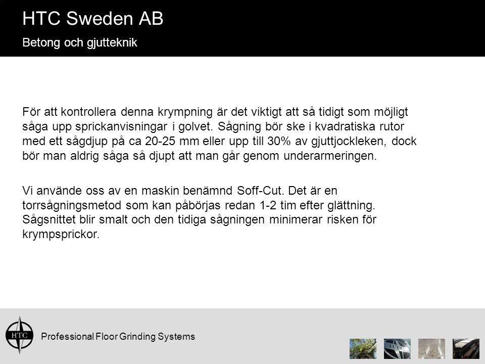 Professional Floor Grinding Systems HTC Sweden AB Betong och gjutteknik För att kontrollera denna krympning är det viktigt att så tidigt som möjligt såga upp sprickanvisningar i golvet.