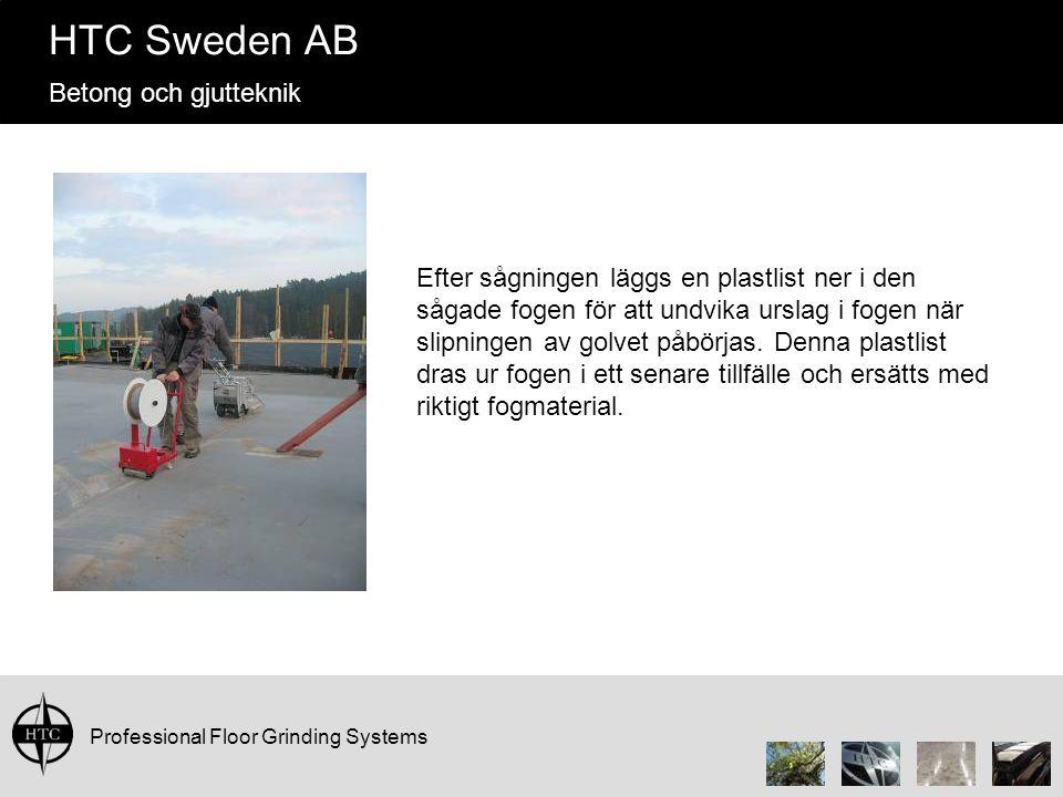 Professional Floor Grinding Systems HTC Sweden AB Betong och gjutteknik Efter sågningen läggs en plastlist ner i den sågade fogen för att undvika urslag i fogen när slipningen av golvet påbörjas.