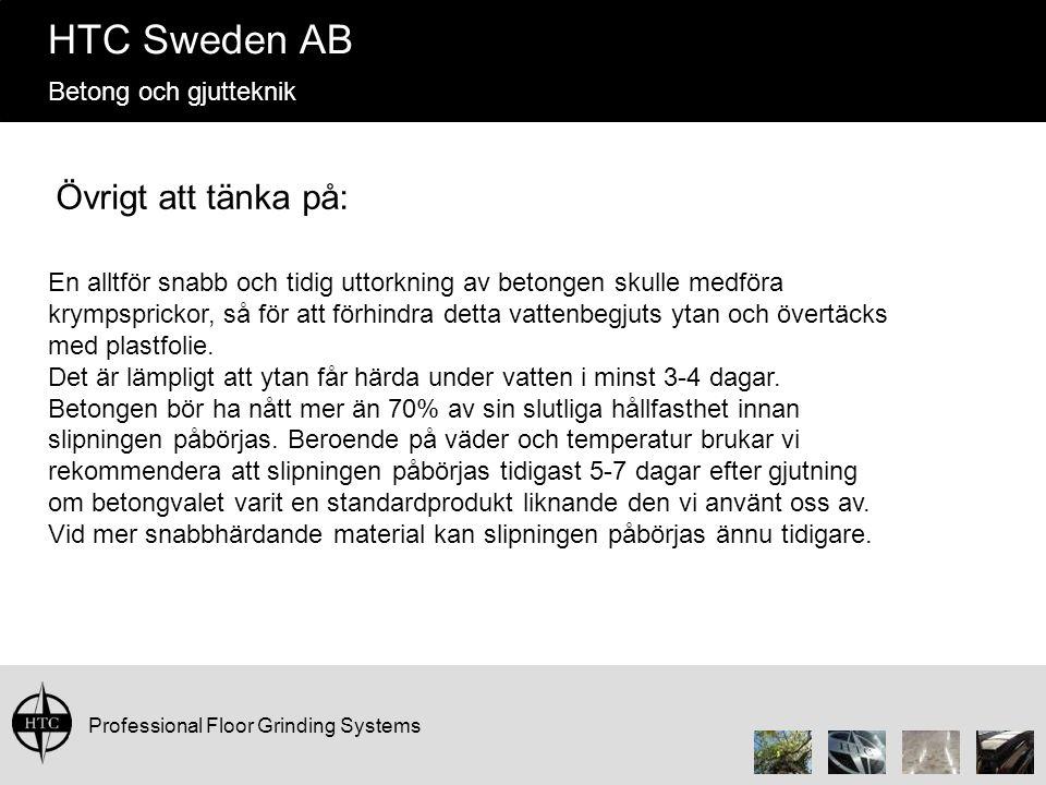 Professional Floor Grinding Systems HTC Sweden AB Betong och gjutteknik Övrigt att tänka på: En alltför snabb och tidig uttorkning av betongen skulle