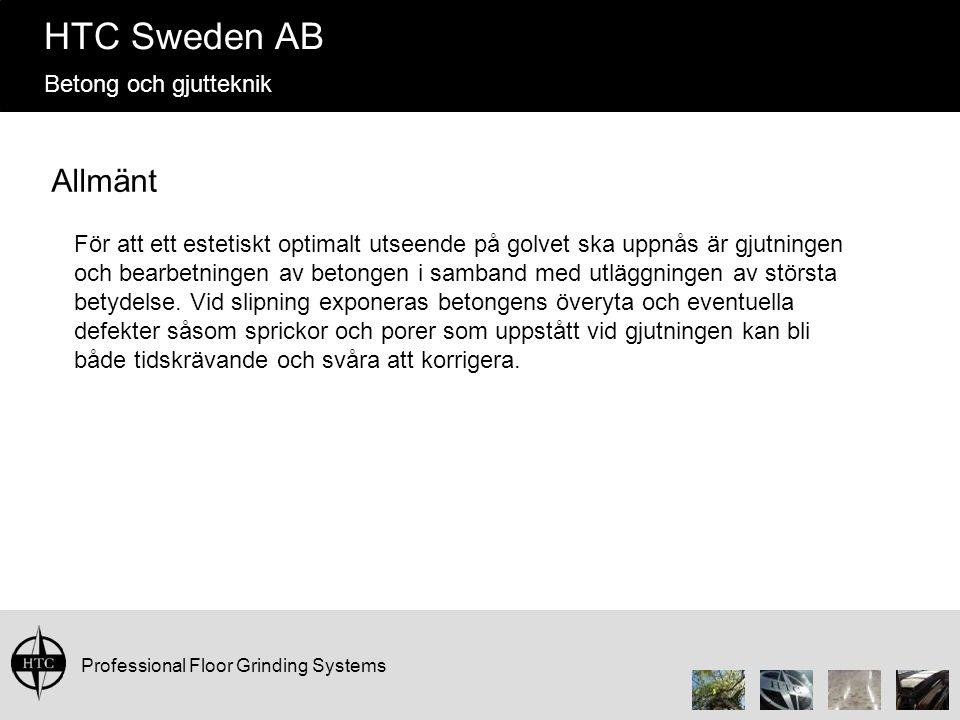 Professional Floor Grinding Systems HTC Sweden AB Betong och gjutteknik Allmänt För att ett estetiskt optimalt utseende på golvet ska uppnås är gjutni