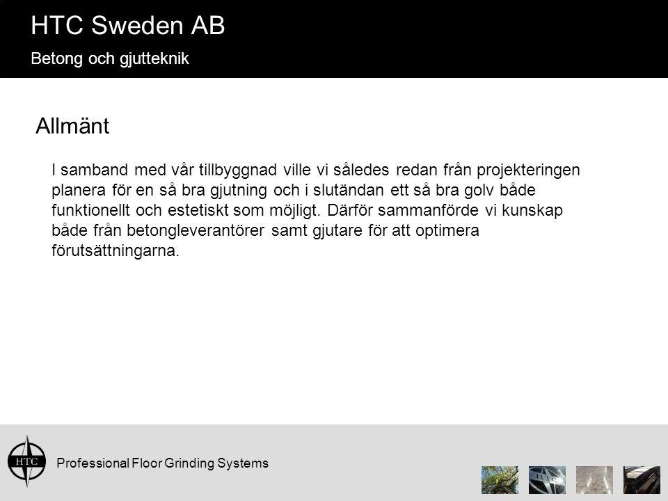 Professional Floor Grinding Systems HTC Sweden AB Betong och gjutteknik Allmänt I samband med vår tillbyggnad ville vi således redan från projekteringen planera för en så bra gjutning och i slutändan ett så bra golv både funktionellt och estetiskt som möjligt.