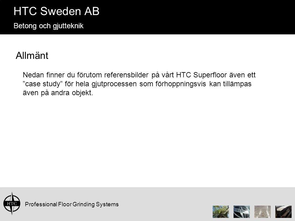 Professional Floor Grinding Systems HTC Sweden AB Betong och gjutteknik Allmänt Nedan finner du förutom referensbilder på vårt HTC Superfloor även ett case study för hela gjutprocessen som förhoppningsvis kan tillämpas även på andra objekt.