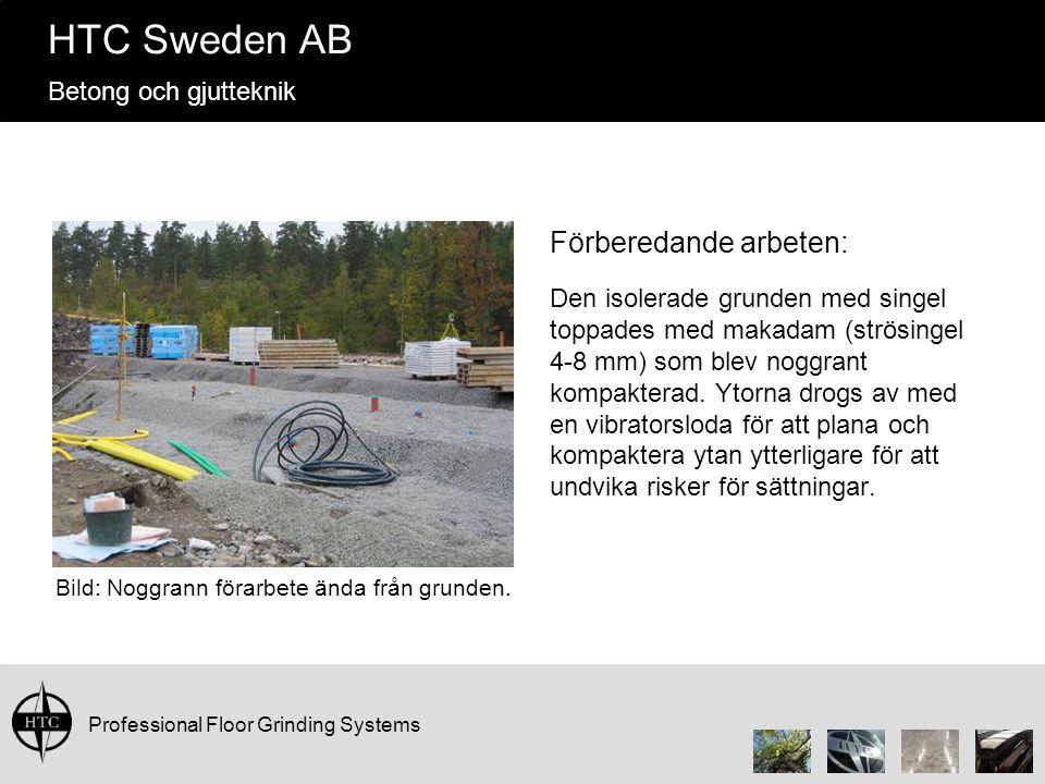 Professional Floor Grinding Systems HTC Sweden AB Betong och gjutteknik Den isolerade grunden med singel toppades med makadam (strösingel 4-8 mm) som blev noggrant kompakterad.