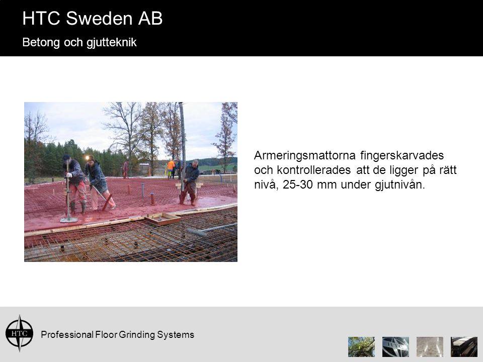 Professional Floor Grinding Systems HTC Sweden AB Betong och gjutteknik Armeringsmattorna fingerskarvades och kontrollerades att de ligger på rätt niv
