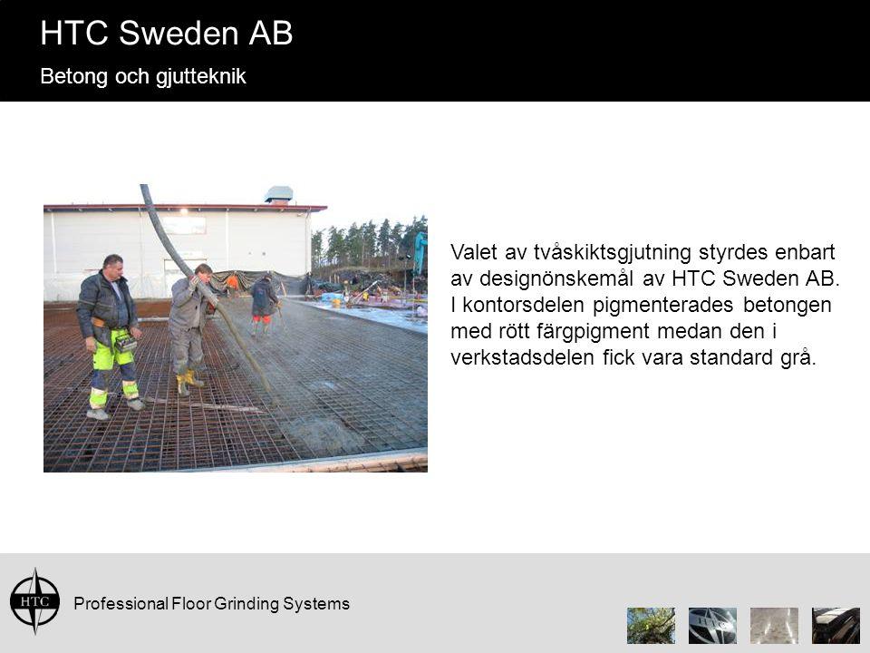 Professional Floor Grinding Systems HTC Sweden AB Betong och gjutteknik Valet av tvåskiktsgjutning styrdes enbart av designönskemål av HTC Sweden AB.