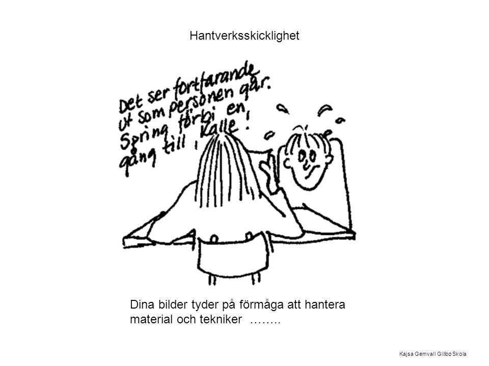 Hantverksskicklighet Dina bilder tyder på förmåga att hantera material och tekniker …….. Kajsa Gemvall Gillbo Skola