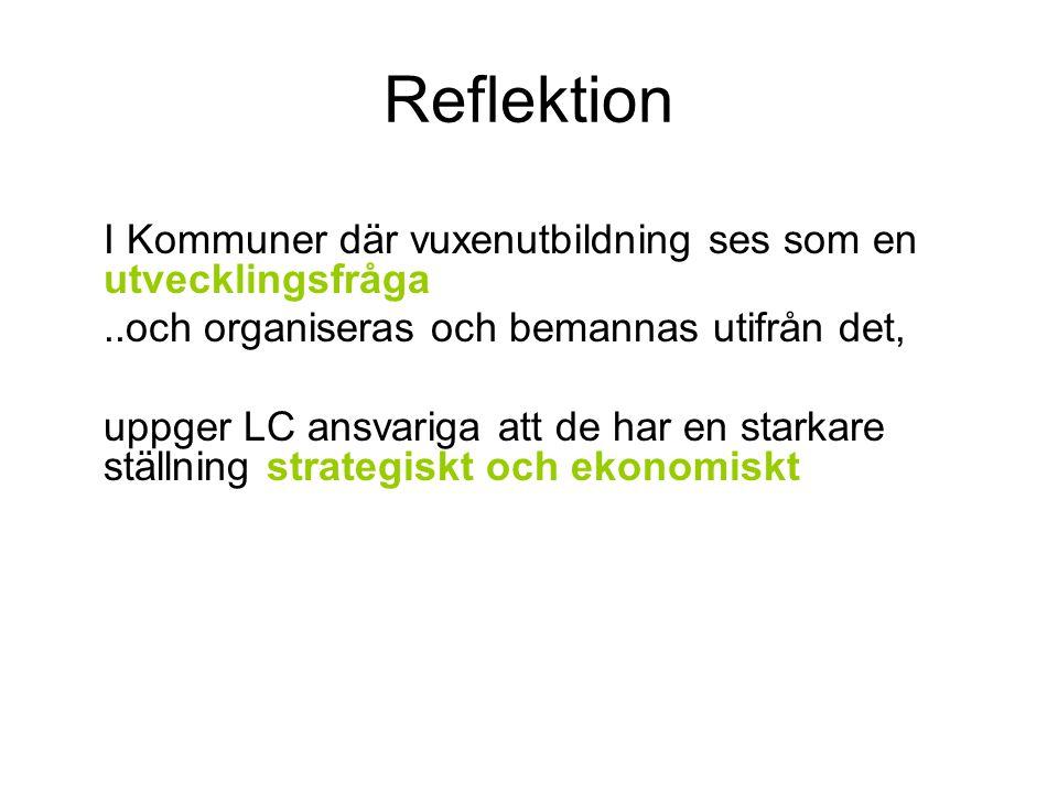 Reflektion I Kommuner där vuxenutbildning ses som en utvecklingsfråga..och organiseras och bemannas utifrån det, uppger LC ansvariga att de har en starkare ställning strategiskt och ekonomiskt