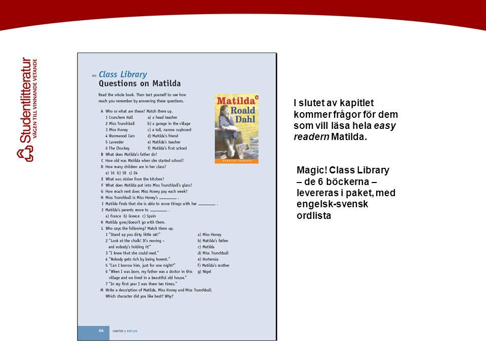 I slutet av kapitlet kommer frågor för dem som vill läsa hela easy readern Matilda. Magic! Class Library – de 6 böckerna – levereras i paket, med enge