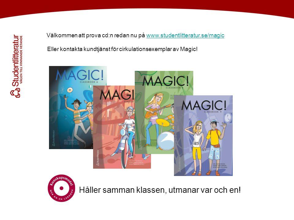 Välkommen att prova cd:n redan nu på www.studentlitteratur.se/magicwww.studentlitteratur.se/magic Håller samman klassen, utmanar var och en! Eller kon