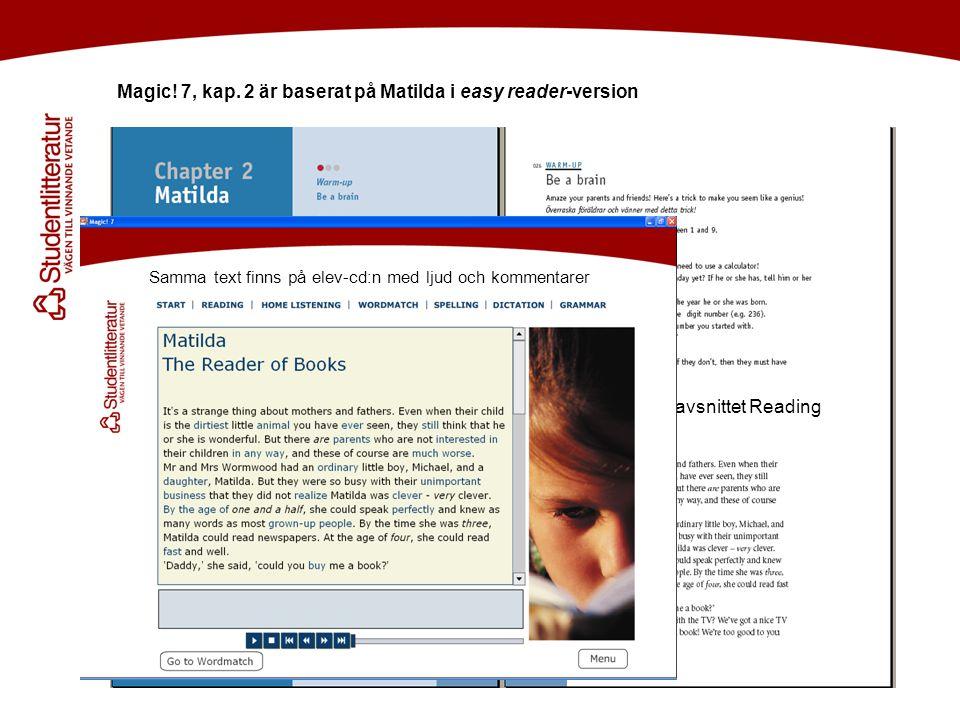 Magic! 7, kap. 2 är baserat på Matilda i easy reader-version Först läsavsnittet Reading Samma text finns på elev-cd:n med ljud och kommentarer