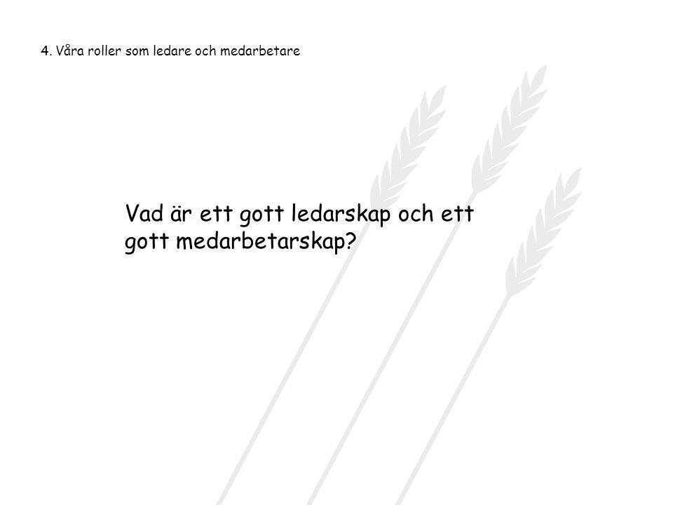4. Våra roller som ledare och medarbetare Vad är ett gott ledarskap och ett gott medarbetarskap?
