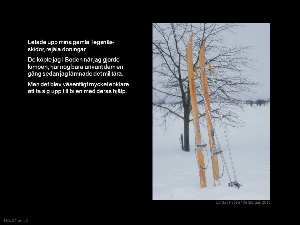 Bild 24 av 30 Letade upp mina gamla Tegsnäs- skidor, rejäla doningar.
