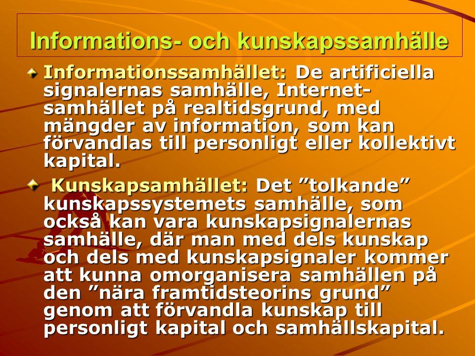 Informations- och kunskapssamhälle Informationssamhället: De artificiella signalernas samhälle, Internet- samhället på realtidsgrund, med mängder av i