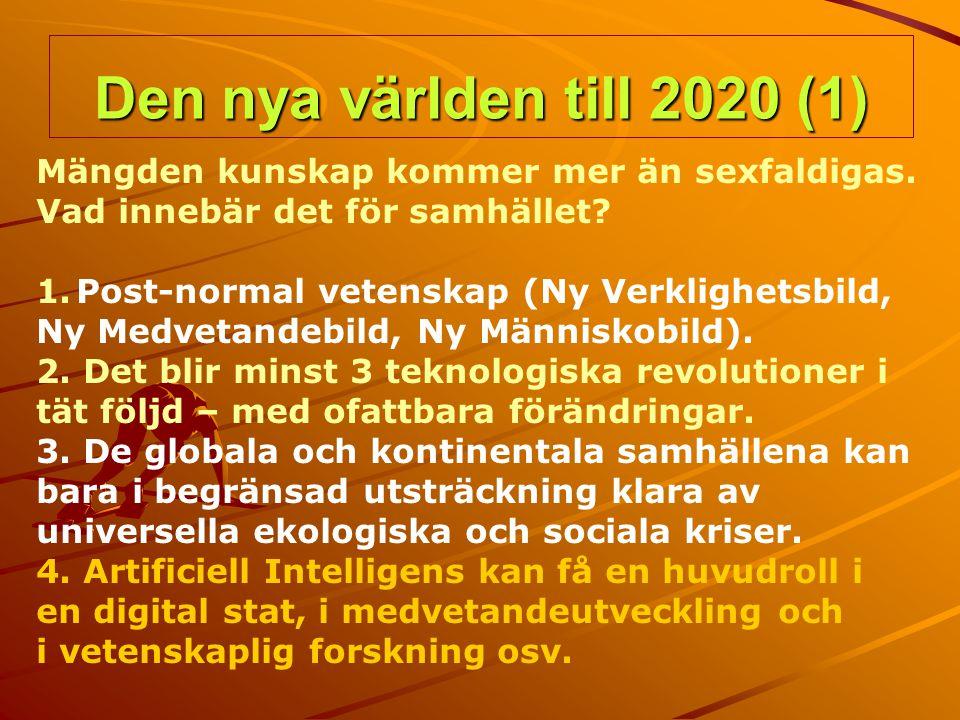 Den nya världen till 2020 (1) Mängden kunskap kommer mer än sexfaldigas. Vad innebär det för samhället? 1. 1.Post-normal vetenskap (Ny Verklighetsbild