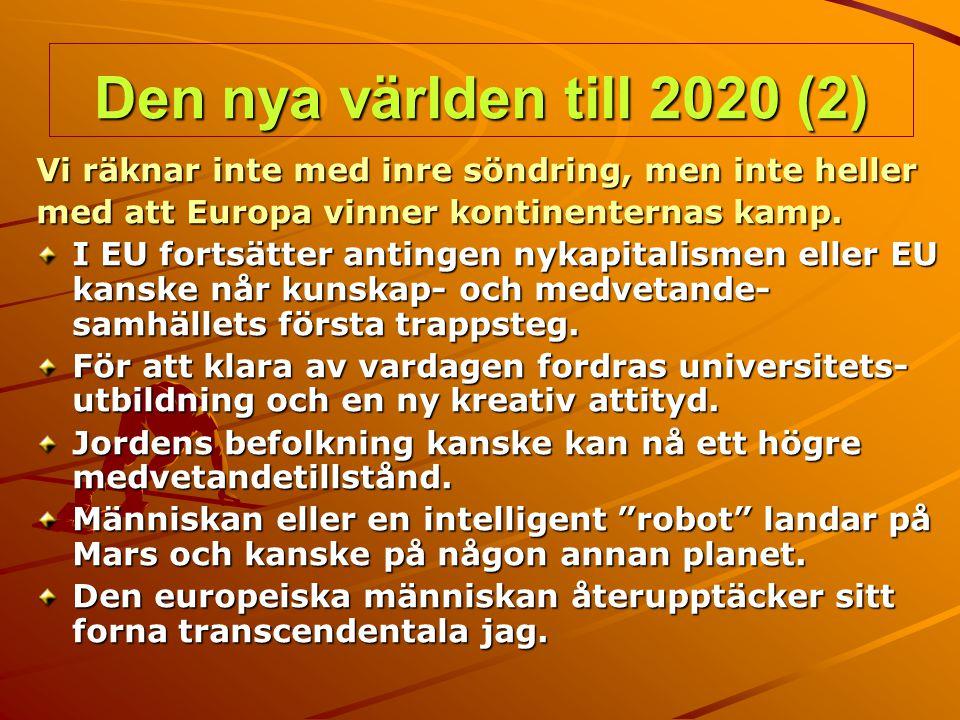 Den nya världen till 2020 (2) Vi räknar inte med inre söndring, men inte heller med att Europa vinner kontinenternas kamp. I EU fortsätter antingen ny