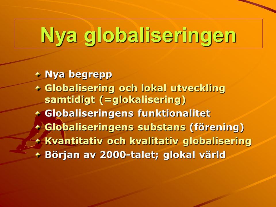 Nya globaliseringen Nya begrepp Globalisering och lokal utveckling samtidigt (=glokalisering) Globaliseringens funktionalitet Globaliseringens substan