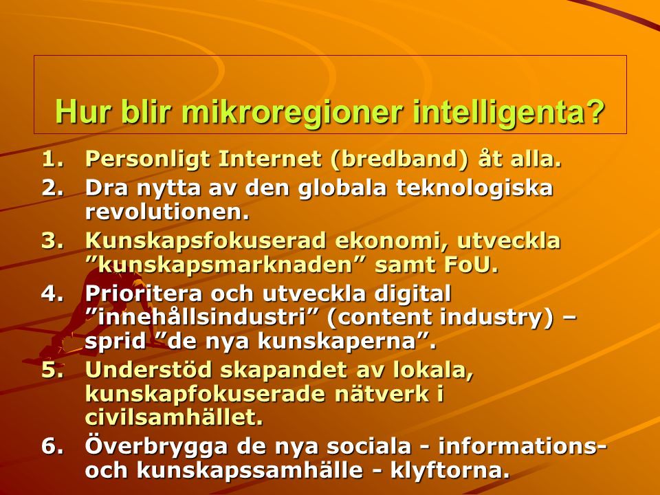 Hur blir mikroregioner intelligenta? 1.Personligt Internet (bredband) åt alla. 2.Dra nytta av den globala teknologiska revolutionen. 3.Kunskapsfokuser