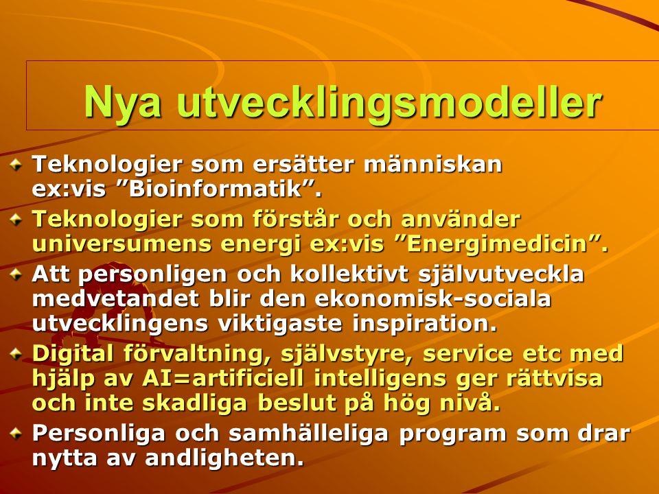 """Nya utvecklingsmodeller Teknologier som ersätter människan ex:vis """"Bioinformatik"""". Teknologier som förstår och använder universumens energi ex:vis """"En"""