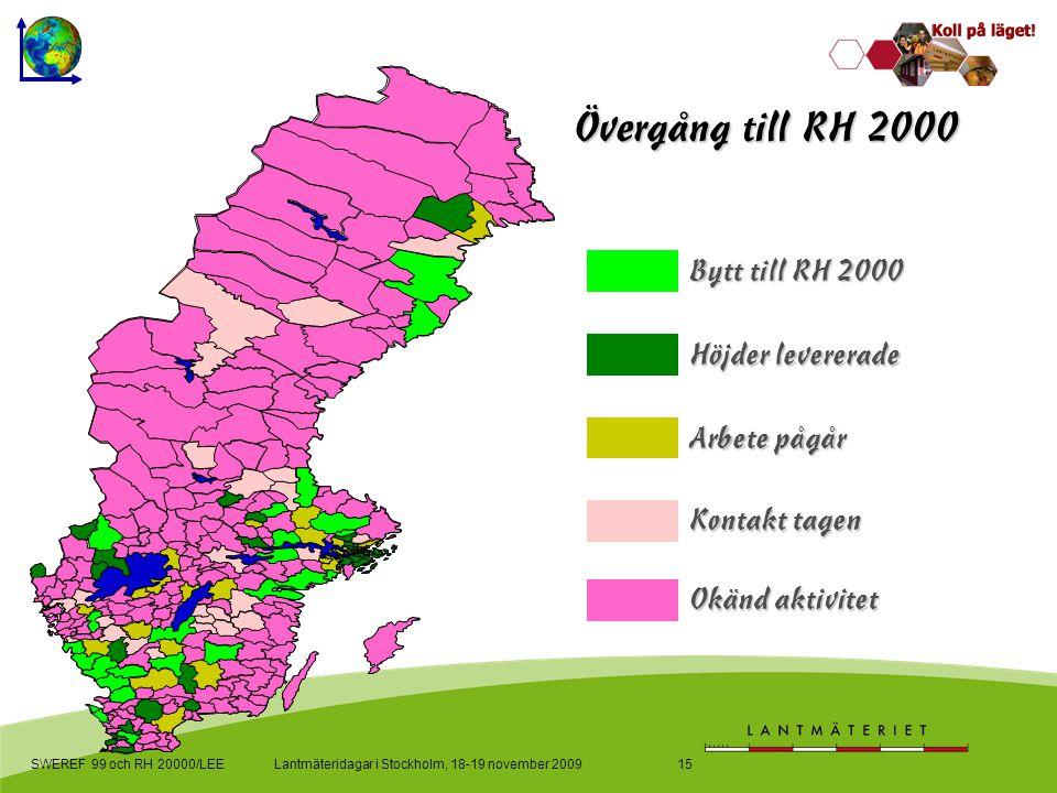 Lantmäteridagar i Stockholm, 18-19 november 2009SWEREF 99 och RH 20000/LEE15 Bytt till RH 2000 Höjder levererade Arbete pågår Kontakt tagen Okänd aktivitet Övergång till RH 2000