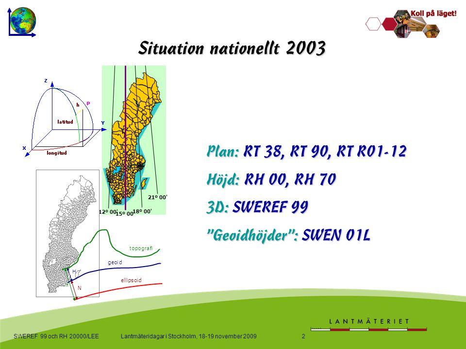 """Lantmäteridagar i Stockholm, 18-19 november 2009SWEREF 99 och RH 20000/LEE2 Plan: RT 38, RT 90, RT R01-12 Höjd: RH 00, RH 70 3D: SWEREF 99 """"Geoidhöjde"""