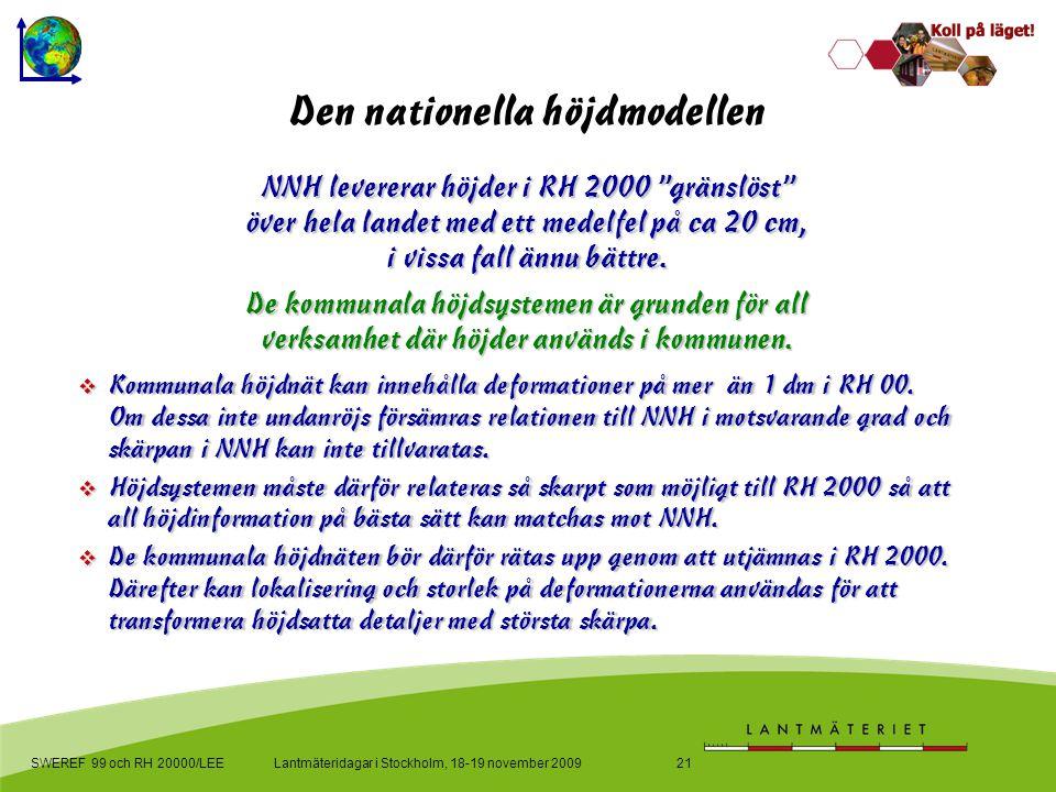 Lantmäteridagar i Stockholm, 18-19 november 2009SWEREF 99 och RH 20000/LEE21 Den nationella höjdmodellen  Kommunala höjdnät kan innehålla deformationer på mer än 1 dm i RH 00.