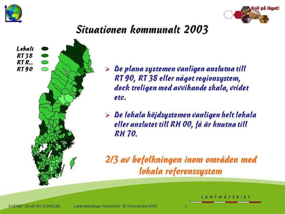 Lantmäteridagar i Stockholm, 18-19 november 2009SWEREF 99 och RH 20000/LEE3  De plana systemen vanligen anslutna till RT 90, RT 38 eller något region