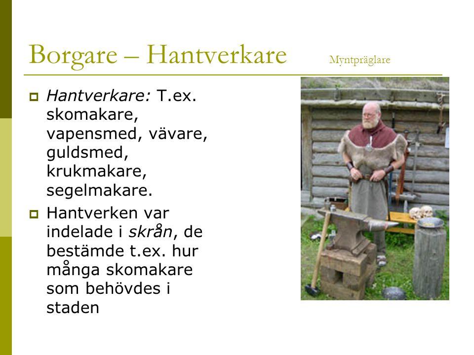 Borgare – Hantverkare Myntpräglare  Hantverkare: T.ex. skomakare, vapensmed, vävare, guldsmed, krukmakare, segelmakare.  Hantverken var indelade i s