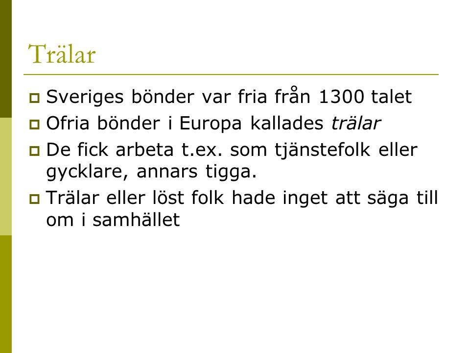 Trälar  Sveriges bönder var fria från 1300 talet  Ofria bönder i Europa kallades trälar  De fick arbeta t.ex. som tjänstefolk eller gycklare, annar