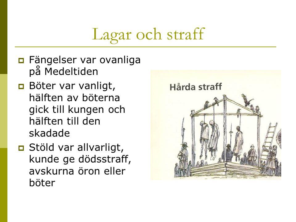Lagar och straff  Fängelser var ovanliga på Medeltiden  Böter var vanligt, hälften av böterna gick till kungen och hälften till den skadade  Stöld var allvarligt, kunde ge dödsstraff, avskurna öron eller böter