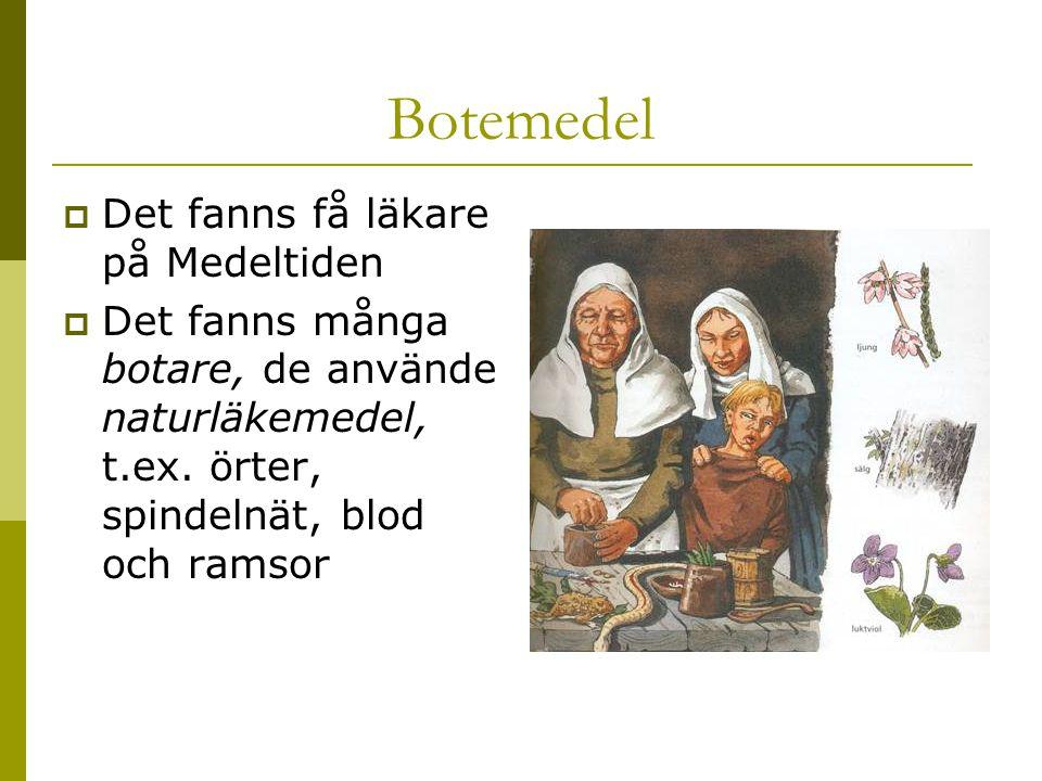 Botemedel  Det fanns få läkare på Medeltiden  Det fanns många botare, de använde naturläkemedel, t.ex. örter, spindelnät, blod och ramsor