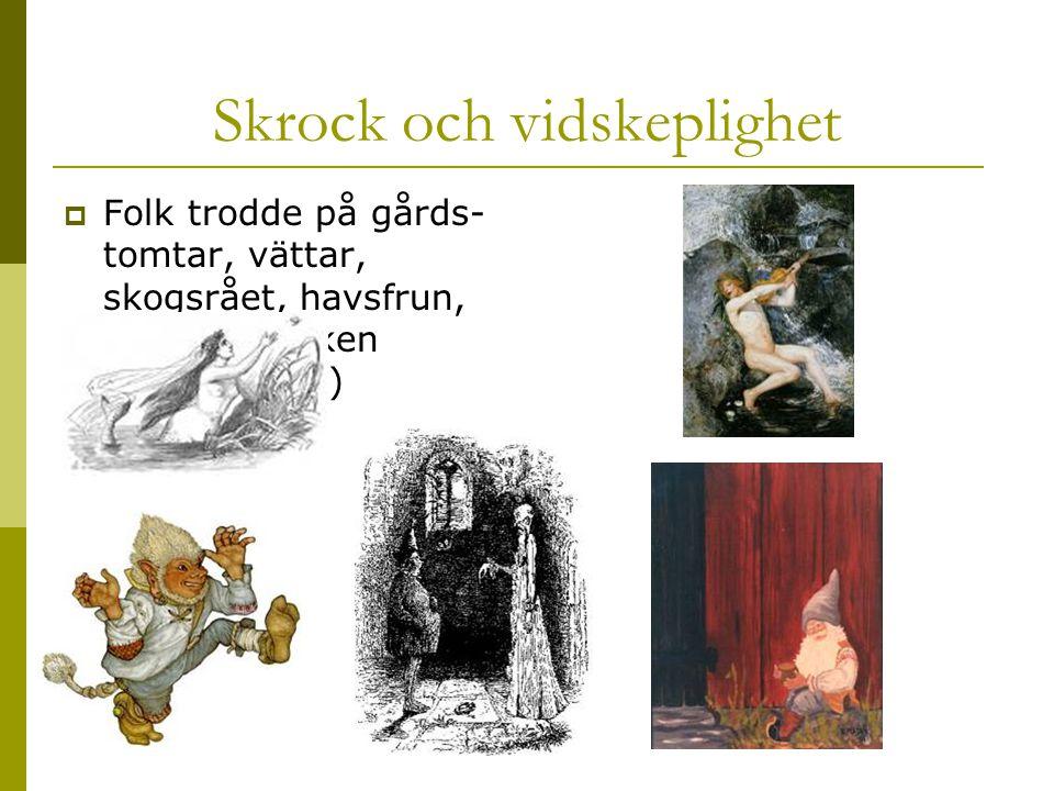 Skrock och vidskeplighet  Folk trodde på gårds- tomtar, vättar, skogsrået, havsfrun, näcken, spöken (gengångare)