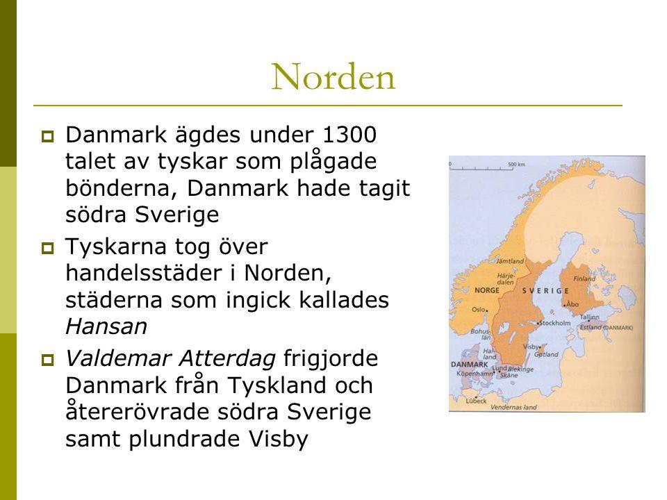 Norden  Danmark ägdes under 1300 talet av tyskar som plågade bönderna, Danmark hade tagit södra Sverige  Tyskarna tog över handelsstäder i Norden, s