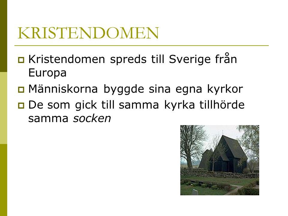 KRISTENDOMEN  Kristendomen spreds till Sverige från Europa  Människorna byggde sina egna kyrkor  De som gick till samma kyrka tillhörde samma socken