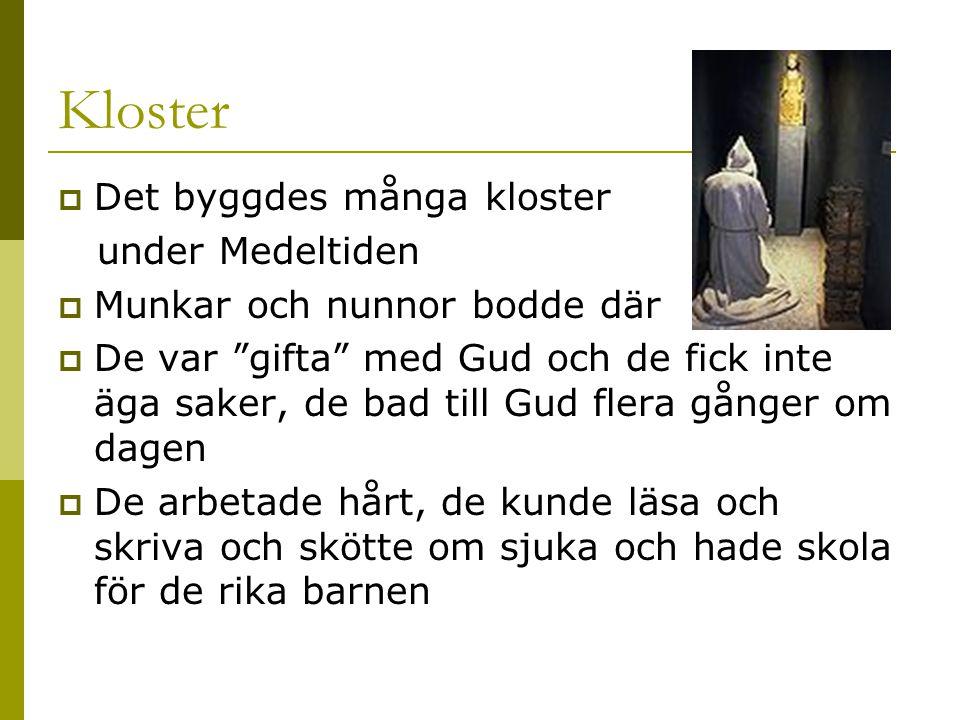 """Kloster  Det byggdes många kloster under Medeltiden  Munkar och nunnor bodde där  De var """"gifta"""" med Gud och de fick inte äga saker, de bad till Gu"""